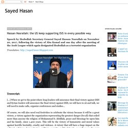 Sayed Hasan: Hassan Nasrallah: the US keep supporting ISIS in every possible way