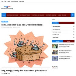 Nasty, Awful, Smelly & Just plain Gross Science Projects