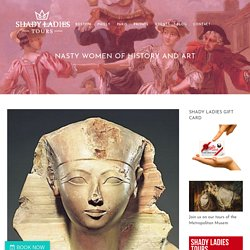 Nasty Women of History and Art - New York City Art Museum Tours