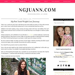 My Post Natal Weight Loss Journey - NGJUANN.COM