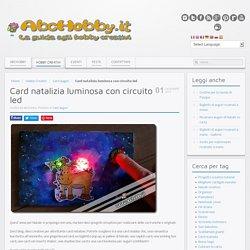 Card natalizia luminosa con circuito led - AbcHobby.it - La guida agli hobby ceativi