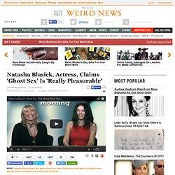 Natasha Blasick, Actress, Claims 'Ghost Sex' Is 'Really Pleasurable'
