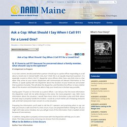 Ask a Cop: What Should I Say When I Call 911 for a Loved One? - National Alliance on Mental Illness Maine