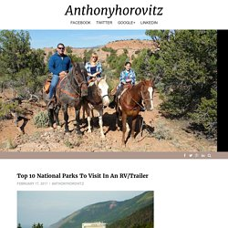 Top 10 National Parks To Visit In An RV/Trailer – Anthonyhorovitz
