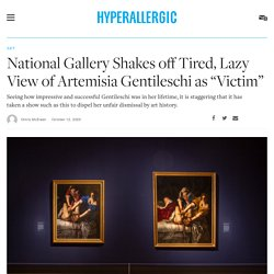 """National Gallery Shakes off Tired, Lazy View of Artemisia Gentileschi as """"Victim"""""""