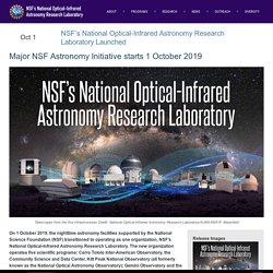 NSF's National Optical-Infrared Astronomy Research Laboratory Launched - NSF's National Optical-Infrared Astronomy Research Laboratory
