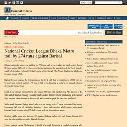 National Cricket League Dhaka Metro trail by 274 runs against Barisal