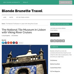 The National Tile Museum in Lisbon with Viking River Cruises - Blonde Brunette Travel