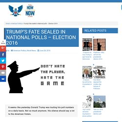 Trump's fate sealed in National polls – Election 2016