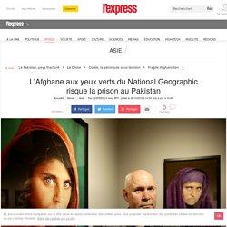 L'Afghane aux yeux verts du National Geographic risque la prison au Pakistan