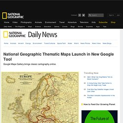 National Geographic Thematic Maps Launch in New Google Tool