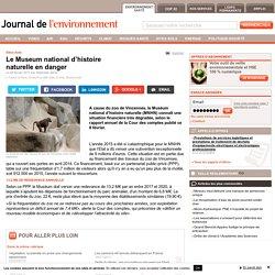 JDLE 08/02/17 Le Museum national d'histoire naturelle en danger A cause du zoo de Vincennes, le Muséum national d'histoire naturelle (MNHN) connaît une situation financière très dégradée, selon le rapport annuel de la Cour des comptes publié ce 8 février.