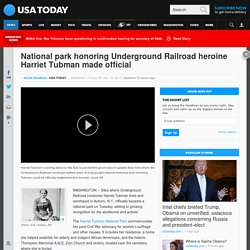 National park honoring Underground Railroad heroine Harriet Tubman made official