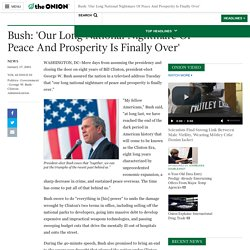 Bush: 'Our Long National Nightmare Of Peace And Prosperity Is Finally Over'