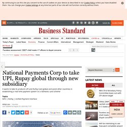 National Payments Corp to take UPI, Rupay global through new subsidiary