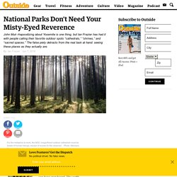 National Parks Don't Need Your Misty-Eyed Reverence