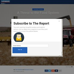 USNEWS 18/10/16 A Threat to the Food System - We need to do a better job of protecting U.S. agriculture against bioterrorism.