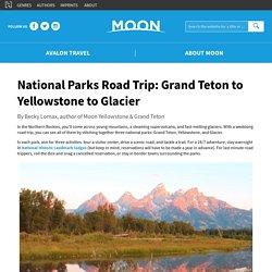 National Parks Road Trip: Grand Teton to Yellowstone to Glacier
