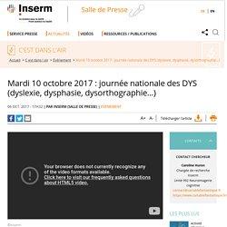 Mardi 10 octobre 2017 : journée nationale des DYS (dyslexie, dysphasie, dysorthographie…)