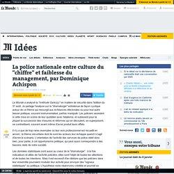 """La police nationale entre culture du """"chiffre"""" et faiblesse du management, par Dominique Achispon"""