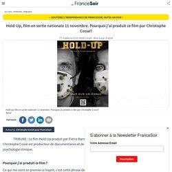 Hold-Up, film en sortie nationale 11 novembre. Pourquoi j'ai produit ce film par Christophe Cossé?