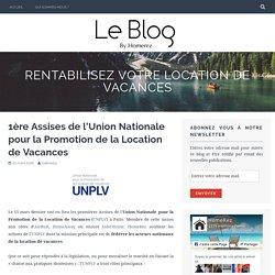 1ère Assises de l'Union Nationale pour la Promotion de la Location de Vacances – Rentabilisez votre location de vacances