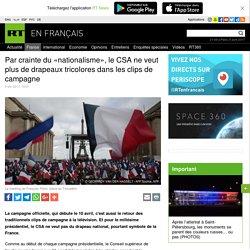 Par crainte du «nationalisme», le CSA ne veut plus de drapeaux tricolores dans les clips de campagne