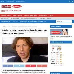 Boris Le Lay : le nationaliste breton en direct sur Kernews -