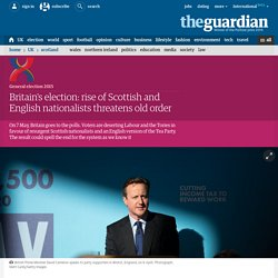 Britain's election: rise of Scottish and English nationalists threatens old order