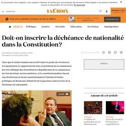 Doit-on inscrire la déchéance de nationalité dans la Constitution? - La Croix