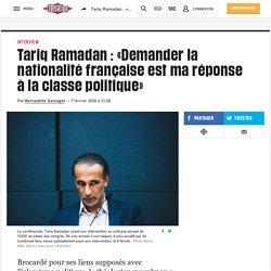 Tariq Ramadan : «Demander la nationalité française est ma réponse à la classe politique»