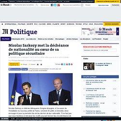 Nicolas Sarkozy met la déchéance de nationalité au coeur de sa politique sécuritaire