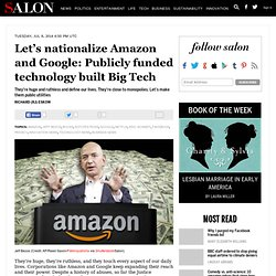 Let's nationalize Amazon and Google: Publicly funded technology built Big Tech
