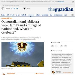 Queen's diamond jubilee: a vapid family and a mirage of nationhood. What's to celebrate? | Polly Toynbee