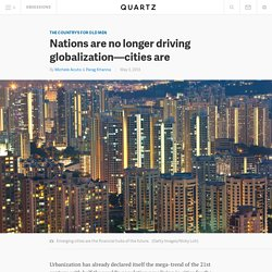 Nations are no longer driving globalization—cities are - Quartz