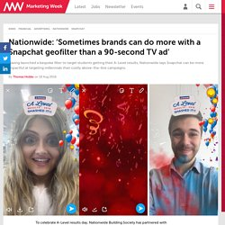 Nationwide: 'Sometimes brands can do more with a Snapchat geofilter than a 90-second TV ad'