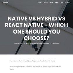 Native vs Hybrid vs React Native - Which One Should You Choose? - Arsh Singh