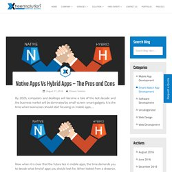 Native Apps Vs Hybrid Apps – The Pros and Cons