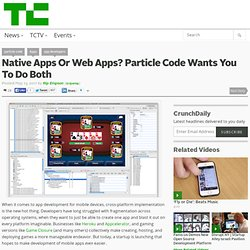 Native Apps Or Web Apps? Particle Code Wants You To Do Both