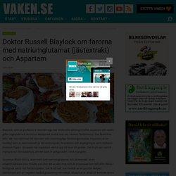 Doktor Russell Blaylock om farorna med natriumglutamat (jästextrakt) och Aspartam - VAKEN.se