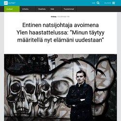 """Entinen natsijohtaja avoimena Ylen haastattelussa: """"Minun täytyy määritellä nyt elämäni uudestaan"""""""