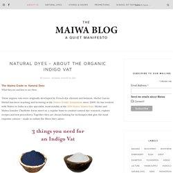 Natural Dyes - About The Organic Indigo Vat - the MAIWA BLOG