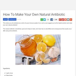 How To Make Your Own Natural Antibiotic