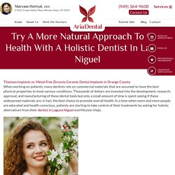 Try A More Natural Approach To Oral Health With A Holistic Dentist In Laguna Niguel