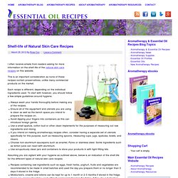 Shelf-life of Natural Skin Care Recipes — Aromatherapy Essential Oil Recipes