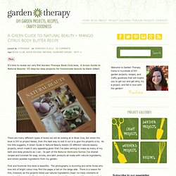 garden therapy » A Green Guide to Natural Beauty + Mango Citrus Body Butter Recipe