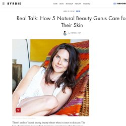 Real Talk: How 5 Natural Beauty Gurus Care for Their Skin