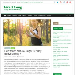 How Much Natural Sugar Per Day Bodybuilding ? - Live2Long.com