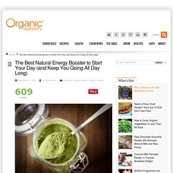 The Best Natural Energy Booster to Start Your Day (and Keep You Going All Day Long) - Organic Authority