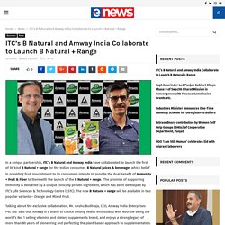 ITC's B Natural and Amway India Collaborate to Launch B Natural + Range